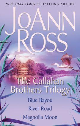 The Callahan Brothers Trilogy: Blue Bayou, River Road, Magnolia Moon