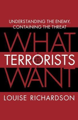 What Terrorists Want: Understanding the Enemy, Containing the Threat