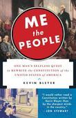 Me the People: One Man's Selfless Quest to Rewrite the Constitution of the United States ofAmerica