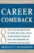 Career Comeback: Eight steps to getting back on your feet when you're fired, laid off, or yourbusiness ventures has failed--and finding more job satis