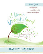 A Woman Overwhelmed - Women's Bible Study Leader Guide: A Bible Study on the Life of Mary, the Mother of Jesus