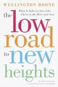 The Low Road to New Heights: What it Takes to Live Like Christ in the Here and Now