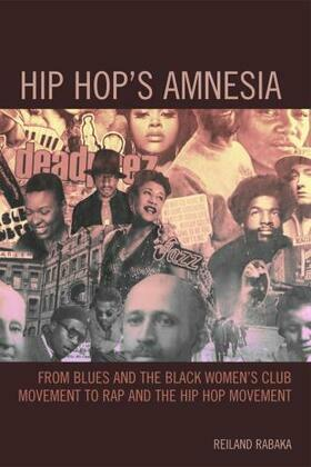 Hip Hop's Amnesia: From Blues and the Black Women's Club Movement to Rap and the Hip Hop Movement