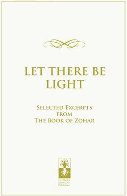 Let there be Light: Selected Excerpts from The Book of Zohar