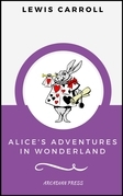 Alice's Adventures in Wonderland (ArcadianPress Edition)