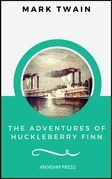 The Adventures of Huckleberry Finn  (ArcadianPress Edition)