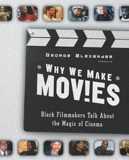 Why We Make Movies: Black Filmmakers Talk About the Magic of Cinema