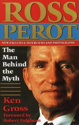 Ross Perot: The Man Behind the Myth
