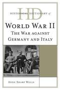 Historical Dictionary of World War II: The War against Germany and Italy