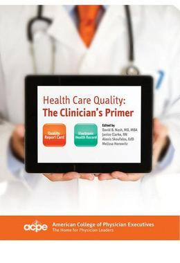 Health Care Quality: The Clinician's Primer