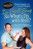 I'm Still Sexy So What's Up With Him?: Learn How Testosterone Can Change Your Relationship