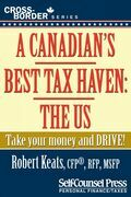 A Canadian's Best Tax Haven: The US: Take your money and drive!