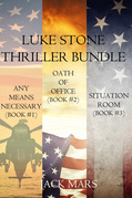 Luke Stone Thriller: Any Means Necessary (#1), Oath of Office (#2) and Situation Room (#3)