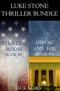 Luke Stone Thriller: Situation Room (#3) and Oppose Any Foe (#4)