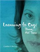 Learning to Cry: Poems, Not Tears