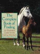 The Complete Book of Foaling: An Illustrated Guide for the Foaling Attendant