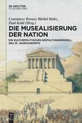 Die Musealisierung der Nation: Ein kulturpolitisches Gestaltungsmodell des 19. Jahrhunderts
