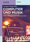 Computer und Musik: Grundlagen, Technologien und Produktionsumgebungen der digitalen Musik