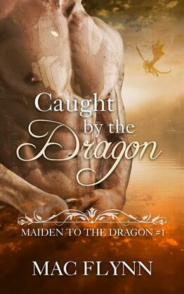 Caught By the Dragon: Maiden to the Dragon, Book 1