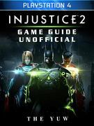 Injustice 2 Playstation 4 Game Guide Unofficial