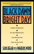 Black Dawn, Bright Day: Indian Prophecies for the Millennium That Reveal the Fate of the Earth
