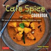 Cafe Spice Cookbook: 84 Quick and Easy Indian Recipes for Everyday Meals
