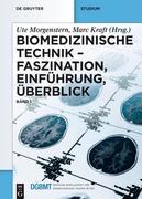 Biomedizinische Technik - Faszination, Einführung, Überblick: Band 1