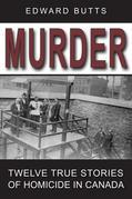 Murder: Twelve True Stories of Homicide in Canada