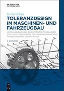 Toleranzdesign im Maschinen- und Fahrzeugbau: Dimensionelle und geometrische Toleranzen ( F+L), CAD-Tolerierung, Tolerierungsprinzipien, Maßketten und