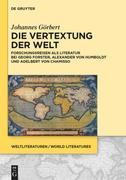 Die Vertextung der Welt: Forschungsreisen als Literatur bei Georg Forster, Alexander von Humboldt und Adelbert von Chamisso