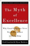 The Myth of Excellence: Why Great Companies Never Try to Be the Best at Everything