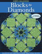 Blocks to Diamonds: Kaleidoscope Star Quilts From Traditional Blocks