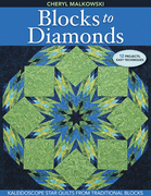 Blocks to Diamonds: Kaleidoscope Star Quilts From Traditional Blocks