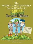 The Worst-Case Scenario Survival Handbook: Gross: Junior Edition