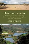 Desert or Paradise: Restoring Endangered Landscapes Using Water Management, Including Lake and Pond Construction