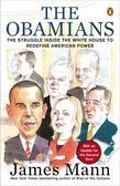 The Obamians: The Struggle Inside the White House to Redefine American Power