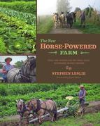 The New Horse-Powered Farm: Tools and Systems for the Small-Scale, Sustainable Market Grower