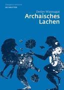 Archaisches Lachen: Die Entstehung einer komischen Bilderwelt in der korinthischen Vasenmalerei