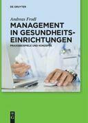 Management in Gesundheitseinrichtungen: Praxisbeispiele und Konzepte