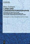 Land und Landeshistoriographie: Beiträge zur Geschichte der brandenburgisch-preußischen und deutschen Landesgeschichtsforschung
