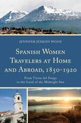 Spanish Women Travelers at Home and Abroad, 1850-1920: From Tierra del Fuego to the Land of the Midnight Sun