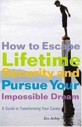 How to Escape Lifetime Security and Pursue Your Impossible Dream