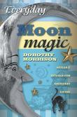 Everyday Moon Magic: Spells & Rituals for Abundant Living