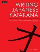 Writing Japanese Katakana: An Introductory Japanese Language Workbook: Learn and Practice The Japanese Alphabet