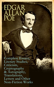 Edgar Allan Poe: Complete Essays, Literary Studies, Criticism, Cryptography & Autography, Translations, Letters and Other Non-Fiction Works