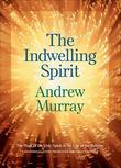 Indwelling Spirit, The: The Work of the Holy Spirit in the Life of the Believer