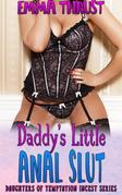 Daddy's Little Anal Slut: A Family Sex Incest Taboo Father Daughter Sex Erotica Short Story