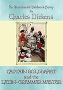 CAPTAIN BOLDHEART and THE LATIN-GRAMMAR MASTER - An illustrated children's story by Charles Dickens