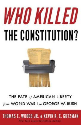 Who Killed the Constitution?: The Fate of American Liberty from World War I to George W. Bush