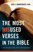 Most Misused Verses in the Bible, The: Surprising Ways God's Word Is Misunderstood